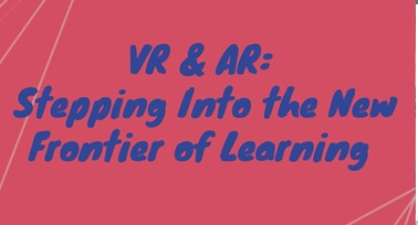 Introducing the VR and AR: Stepping Into the New Frontier of Learning Series